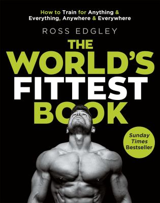 The world's fittest book : how to train for anything and everything, anywhere and everywhere
