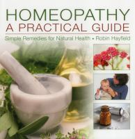 Homeopathy : A Practical Guide : Simple Remedies For Natural Health by Hayfield, Robin © 2013 (Added: 11/5/14)