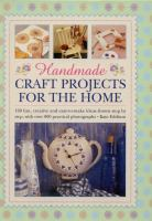 Handmade Craft Projects For The Home : 160 Fun, Creative And Easy-to-make Ideas Shown Step By Step, With Over 800 Practical Photographs by Eddison, Kate © 2015 (Added: 9/23/16)