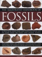 The Illustrated Handbook Of Fossils : A Practical Directory And Identification Aid To More Than 300 Plant And Animal Fossils by Parker, Steve © 2014 (Added: 11/5/14)