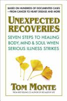 Unexpected Recoveries : Seven Steps To Healing Body, Mind, And Soul When Serious Illness Strikes by Monte, Tom © 2017 (Added: 3/13/17)