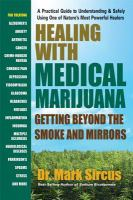 Healing With Medical Marijuana : Getting Beyond The Smoke And Mirrors by Sircus, Mark © 2017 (Added: 3/17/17)