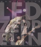Whole Lotta Led Zeppelin : The Illustrated History Of The Heaviest Band Of All Time by Bream, Jon © 2008 (Added: 10/18/16)