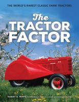 The Tractor Factor : The World's Rarest Classic Farm Tractors by Pripps, Robert N. © 2015 (Added: 4/26/16)