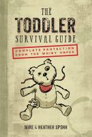 The Toddler Survival Guide : Complete Protection From The Whiny Unfed by Spohr, Mike © 2017 (Added: 2/8/18)