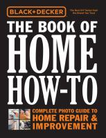 Black & Decker The Book Of Home How-to : Complete Photo Guide To Home Repair & Improvement by  © 2017 (Added: 4/16/18)