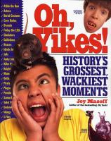 Oh, Yikes!: History's Grossest, Wackiest Moments by Joy Masoff
