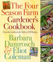 The Four Season Farm Gardener's Cookbook : From The Garden To The Table In 120 Recipes by Damrosch, Barbara © 2012 (Added: 10/14/16)