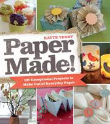 cover photo: Paper Made! 101 Exceptional Projects to Make Out of Everyday Paper