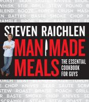 Man Made Meals : The Essential Cookbook For Guys by Raichlen, Steven © 2014 (Added: 3/2/15)
