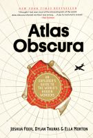 Atlas Obscura : An Explorer's Guide To The World's Hidden Wonders by Foer, Joshua © 2016 (Added: 2/9/17)