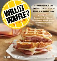 Will It Waffle? : 53 Unexpected And Irresistible Recipes To Make In A Waffle Iron by Shumski, Daniel © 2014 (Added: 1/9/15)