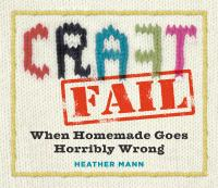 Cover of CraftFail: When Homemade Goes Horribly Wrong