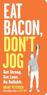 cover of Eat bacon, don't jog : get strong, get lean, no bullshit