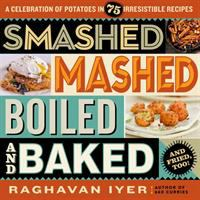 Smashed, Mashed, Boiled, And Baked : And Fried, Too! by Iyer, Raghavan © 2016 (Added: 12/1/16)