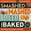 Smashed, mashed, boiled, and baked : and fried, too! by Iyer, Raghavan