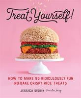 Treat Yourself! : How To Make 93 Ridiculously Fun No-bake Crispy Rice Treats by Siskin, Jessica © 2017 (Added: 9/19/17)