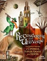 Recentering the Universe: The Radical Theories of Copernicus, Kepler, and Galileo