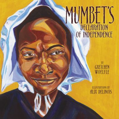 Mumbet's Declaration of Independence by Gretchen Woelfle; Alix Delinois (Illustrator)