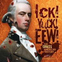 Ick! Yuck! Eew!: Our Gross American History by Lois Miner Huey