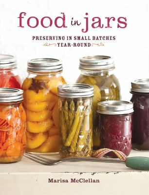 Details about Food in jars : preserving in small batches year-round
