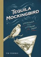 Book cover: Tequila Mockingbird: Cocktails with a Literary Twist