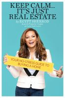 Keep Calm-- It's Just Real Estate : Your No-stress Guide To Buying A Home by Sherrod, Egypt © 2015 (Added: 7/20/15)