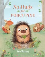 No+hugs+for+porcupine by Waring, Zoe © 2017 (Added: 12/5/17)