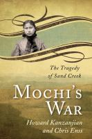 Mochi's War : The Tragedy Of Sand Creek by Enss, Chris © 2015 (Added: 8/13/15)