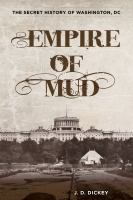 Empire Of Mud : The Secret History Of Washington, Dc by Dickey, Jeff © 2014 (Added: 1/8/15)