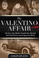 The Valentino Affair : The Jazz Age Murder Scandal That Shocked New York Society And Gripped The World by Evans, Colin © 2014 (Added: 11/5/14)