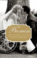 The Promise : A Tragic Accident, A Paralyzed Bride, And The Power Of Love, Loyalty, And Friendship by Friedman, Rachelle © 2014 (Added: 11/5/14)