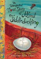 The+unexpected+love+story+of+alfred+fiddleduckling by Ering, Timothy B. © 2017 (Added: 2/2/17)