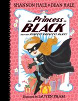 The+princess+in+black+and+the+perfect+princess+party by Hale, Shannon © 2015 (Added: 1/17/17)