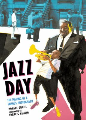 Jazz Day by Roxane Orgill; Francis Vallejo (Illustrator)