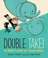 Double+take++a+new+look+at+opposites by Hood, Susan © 2017 (Added: 9/7/17)