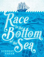 Race+to+the+bottom+of+the+sea by Eagar, Lindsay © 2017 (Added: 11/8/17)