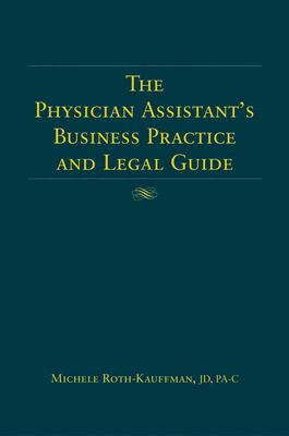 The physician assistant's business practice and legal guide