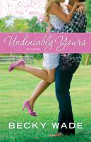 Undeniably Yours by Wade, Becky &copy; 2013 (Added: 5/2/13)