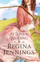 At Love's Bidding by Jennings, Regina (Regina Lea) © 2015 (Added: 2/8/16)