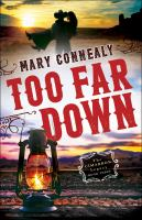 Too Far Down by Connealy, Mary © 2017 (Added: 11/1/17)