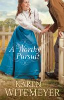 A Worthy Pursuit by Witemeyer, Karen © 2015 (Added: 7/17/15)