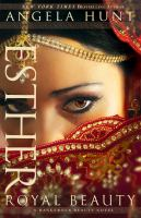 Esther : Royal Beauty : A Dangerous Beauty Novel by Hunt, Angela Elwell © 2015 (Added: 3/19/15)