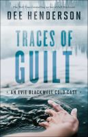 Traces Of Guilt : An Evie Blackwell Cold Case by Henderson, Dee © 2016 (Added: 5/16/16)