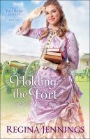 Holding The Fort by Jennings, Regina (Regina Lea) © 2017 (Added: 1/16/18)