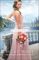 Sweet On You : A Bradford Sisters Romance by Wade, Becky © 2019 (Added: 5/8/19)
