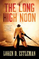 The Long High Noon by Estleman, Loren D. © 2015 (Added: 5/12/15)