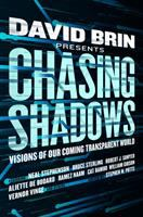 Chasing Shadows : Visions Of Our Coming Transparent World by Brin, David, editor © 2017 (Added: 6/19/17)