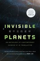 Invisible Planets : Contemporary Chinese Science Fiction In Translation by Liu, Ken © 2016 (Added: 1/4/17)