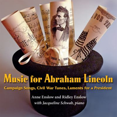 cover photo: Music for Abraham Lincoln: Campaign Songs, Civil War Tunes, Laments for a President 